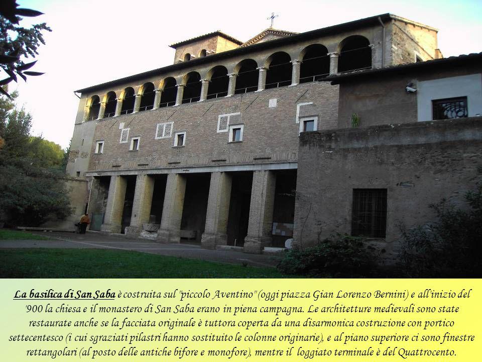 La basilica di San Saba è costruita sul piccolo Aventino (oggi piazza Gian Lorenzo Bernini) e all inizio del 900 la chiesa e il monastero di San Saba erano in piena campagna.