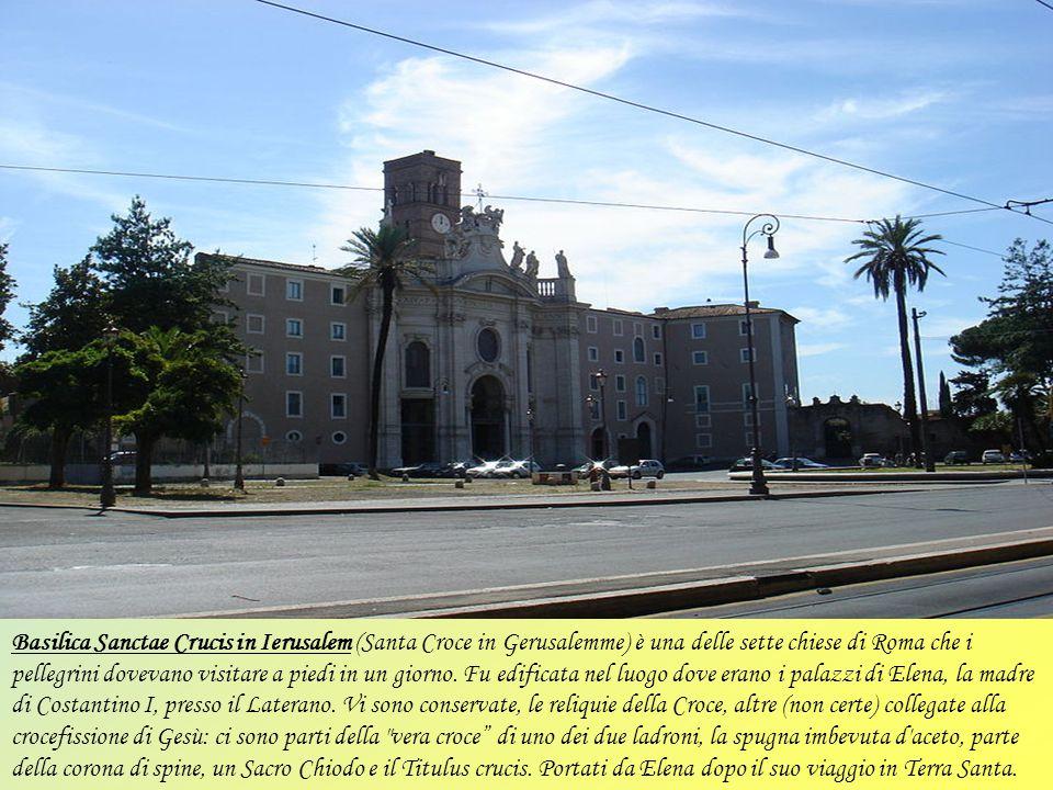 Basilica Sanctae Crucis in Ierusalem (Santa Croce in Gerusalemme) è una delle sette chiese di Roma che i pellegrini dovevano visitare a piedi in un giorno.