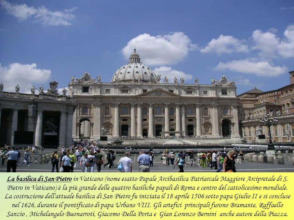La basilica di San Pietro in Vaticano (nome esatto Papale Arcibasilica Patriarcale Maggiore Arcipretale di S.