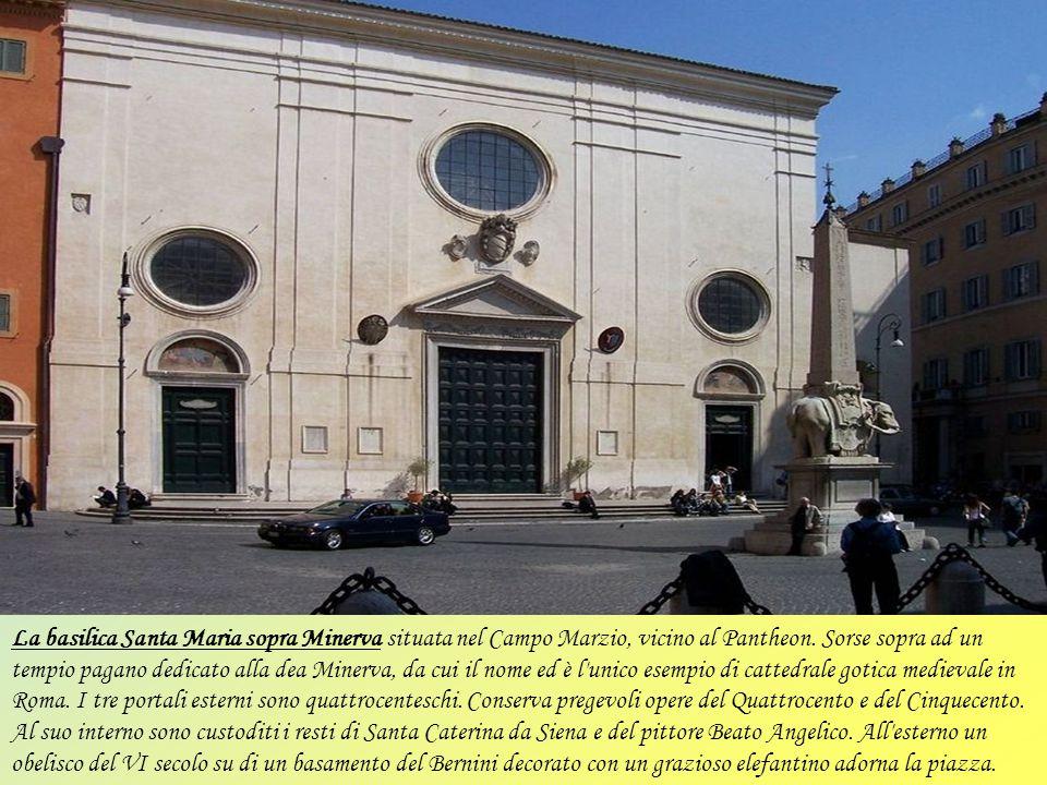 La basilica Santa Maria sopra Minerva situata nel Campo Marzio, vicino al Pantheon.