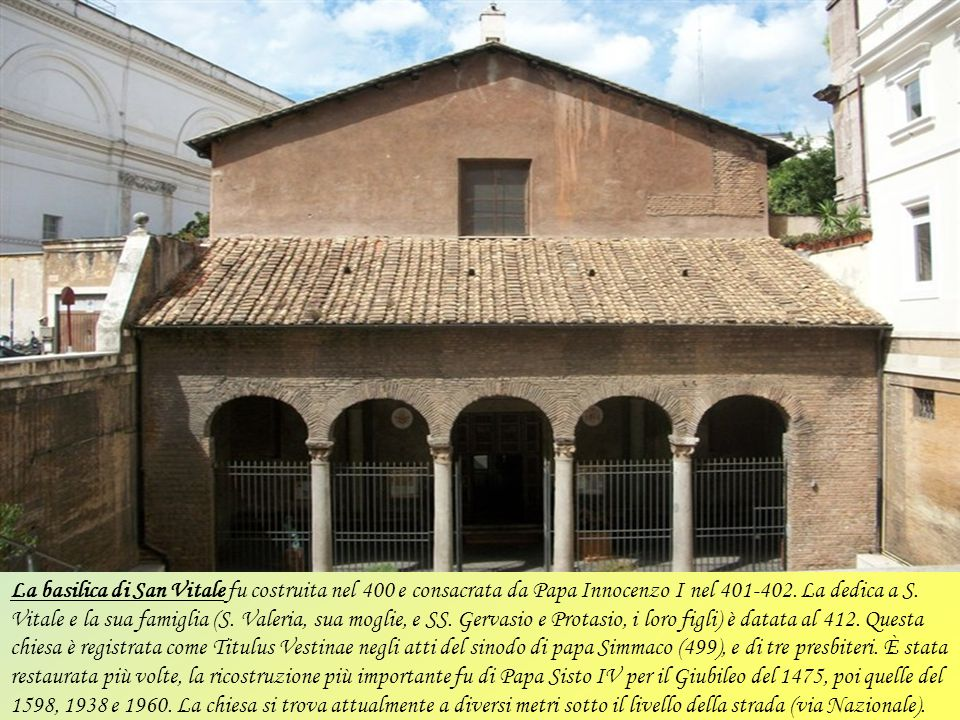 La basilica di San Vitale fu costruita nel 400 e consacrata da Papa Innocenzo I nel 401-402.