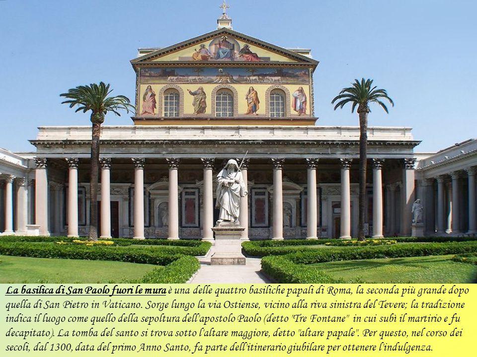 La basilica di San Paolo fuori le mura è una delle quattro basiliche papali di Roma, la seconda più grande dopo quella di San Pietro in Vaticano.