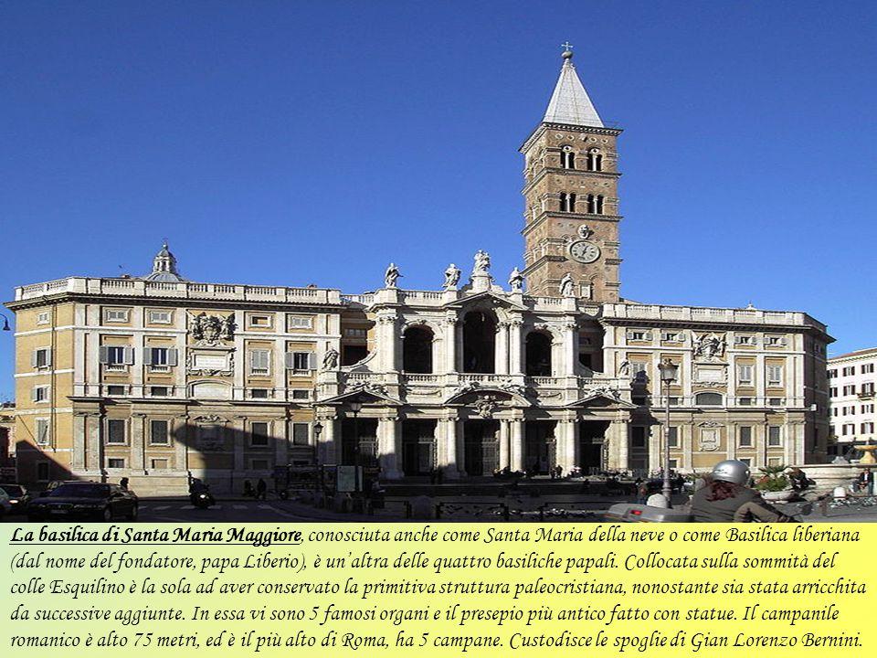 La basilica di Santa Maria Maggiore, conosciuta anche come Santa Maria della neve o come Basilica liberiana (dal nome del fondatore, papa Liberio), è un'altra delle quattro basiliche papali.