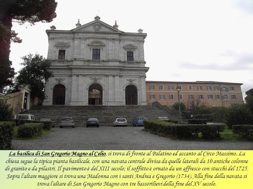La basilica di San Gregorio Magno al Celio, si trova di fronte al Palatino ed accanto al Circo Massimo.
