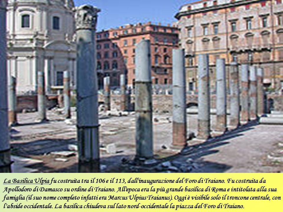 La Basilica Ulpia fu costruita tra il 106 e il 113, dall inaugurazione del Foro di Traiano.