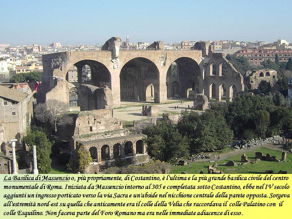 La Basilica di Massenzio o, più propriamente, di Costantino, è l ultima e la più grande basilica civile del centro monumentale di Roma.