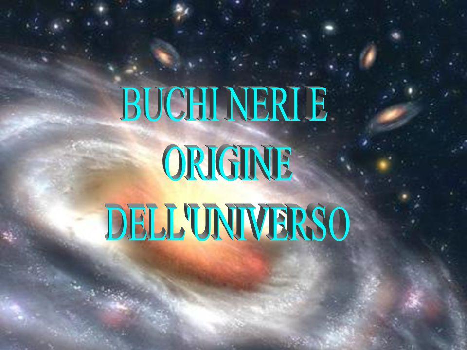 BUCHI NERI E ORIGINE DELL UNIVERSO