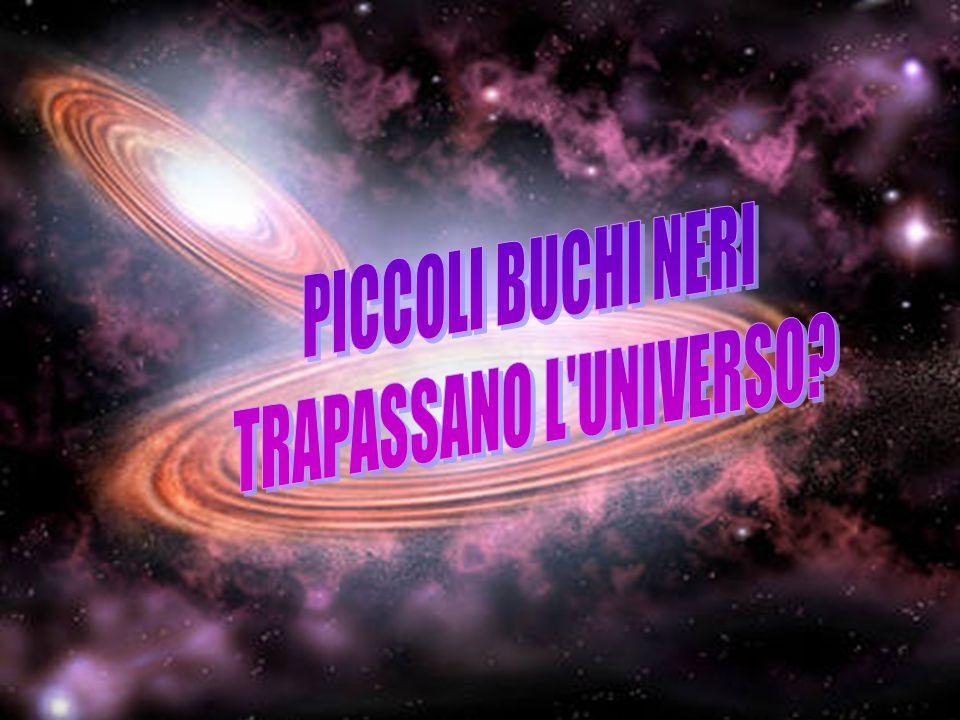 PICCOLI BUCHI NERI TRAPASSANO L UNIVERSO