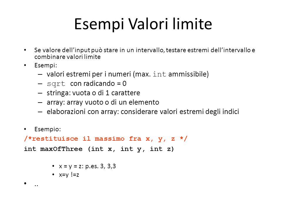 Esempi Valori limite Se valore dell'input può stare in un intervallo, testare estremi dell'intervallo e combinare valori limite.