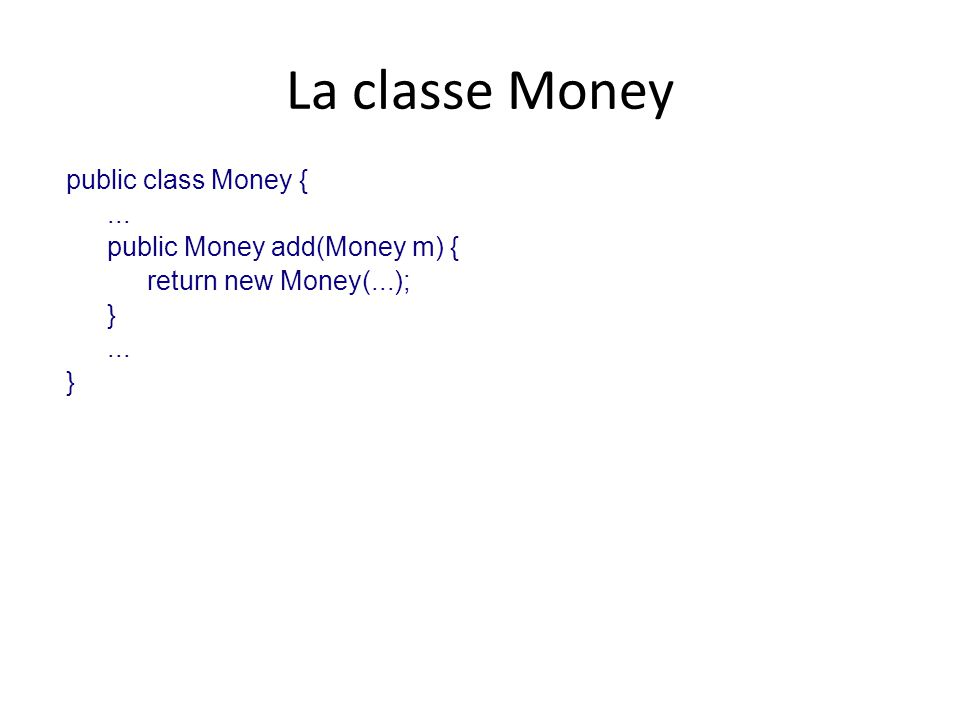 La classe Money public class Money { ... public Money add(Money m) {