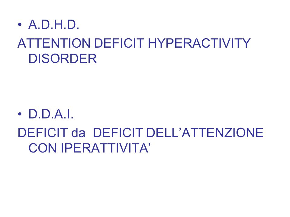 A.D.H.D. ATTENTION DEFICIT HYPERACTIVITY DISORDER.