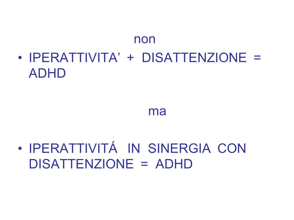non IPERATTIVITA' + DISATTENZIONE = ADHD.