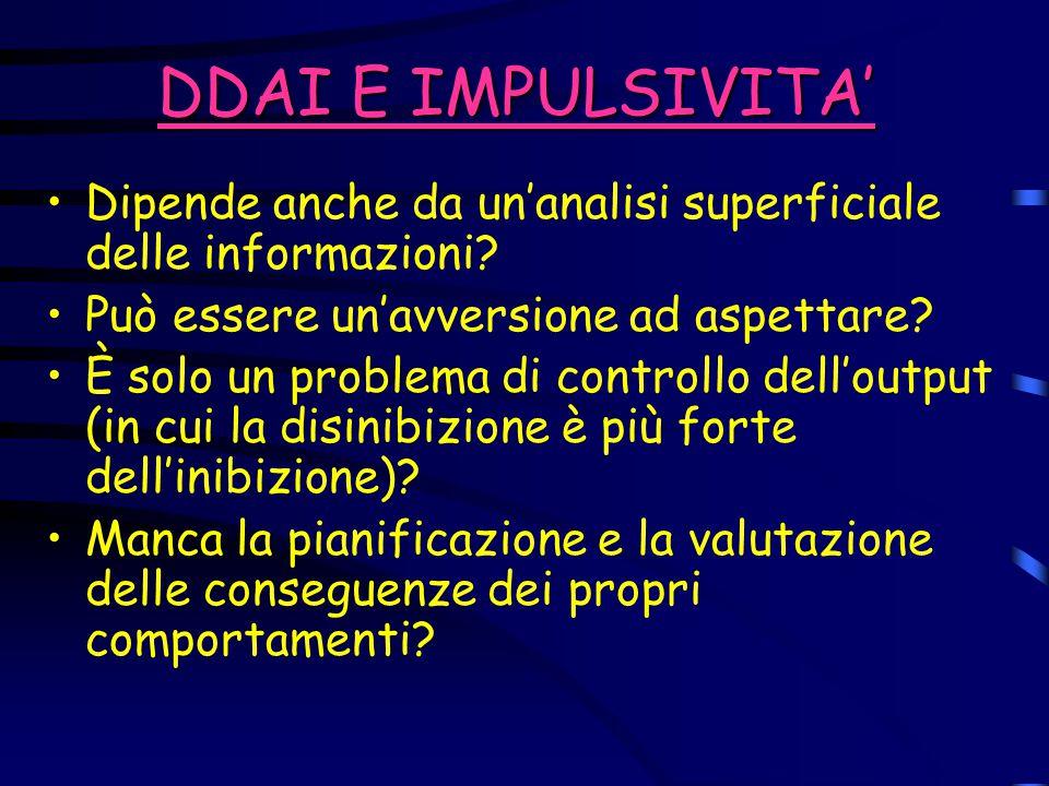 DDAI E IMPULSIVITA' Dipende anche da un'analisi superficiale delle informazioni Può essere un'avversione ad aspettare