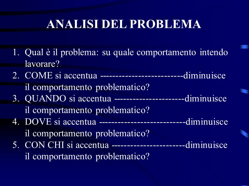 ANALISI DEL PROBLEMA Qual è il problema: su quale comportamento intendo lavorare