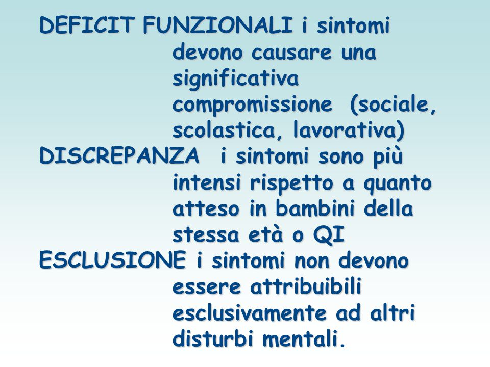 DEFICIT FUNZIONALI i sintomi devono causare una significativa compromissione (sociale, scolastica, lavorativa)