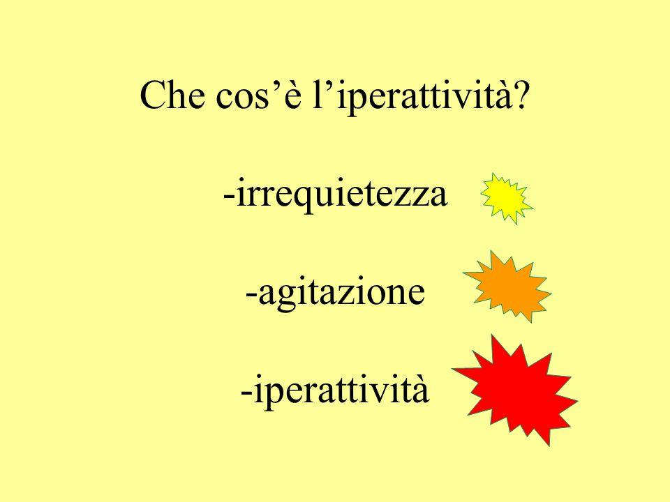 Che cos'è l'iperattività -irrequietezza -agitazione -iperattività