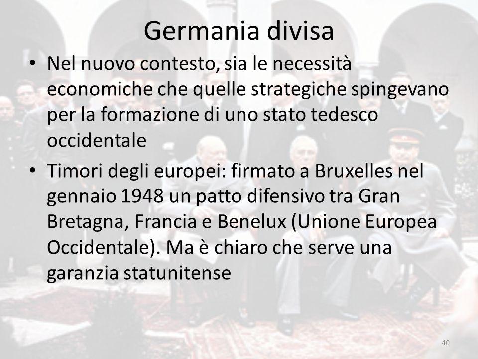 Germania divisa Nel nuovo contesto, sia le necessità economiche che quelle strategiche spingevano per la formazione di uno stato tedesco occidentale.