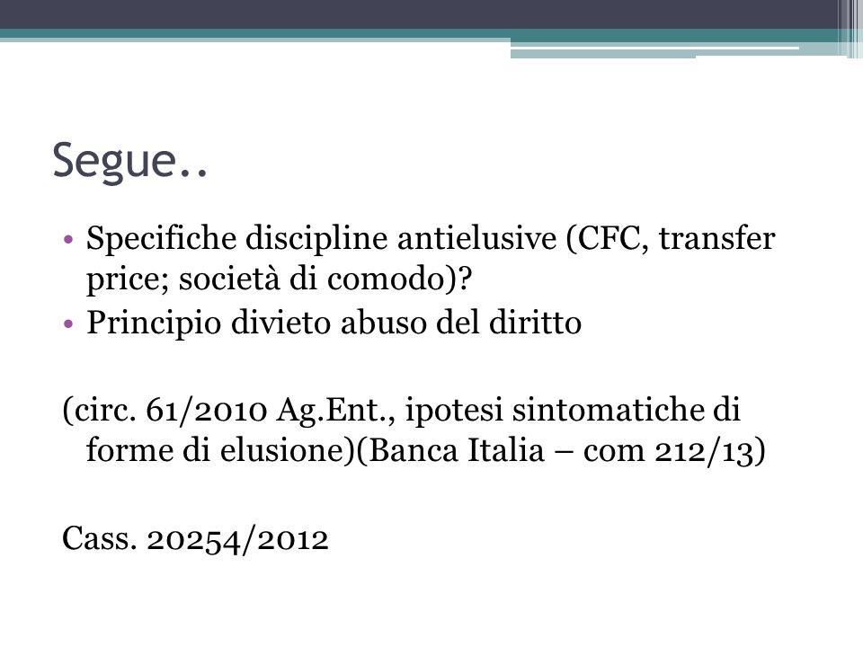 Segue.. Specifiche discipline antielusive (CFC, transfer price; società di comodo) Principio divieto abuso del diritto.