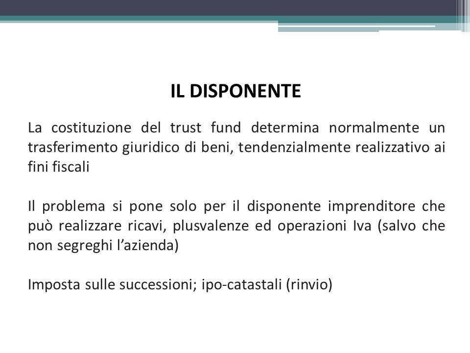 IL DISPONENTE La costituzione del trust fund determina normalmente un trasferimento giuridico di beni, tendenzialmente realizzativo ai fini fiscali.