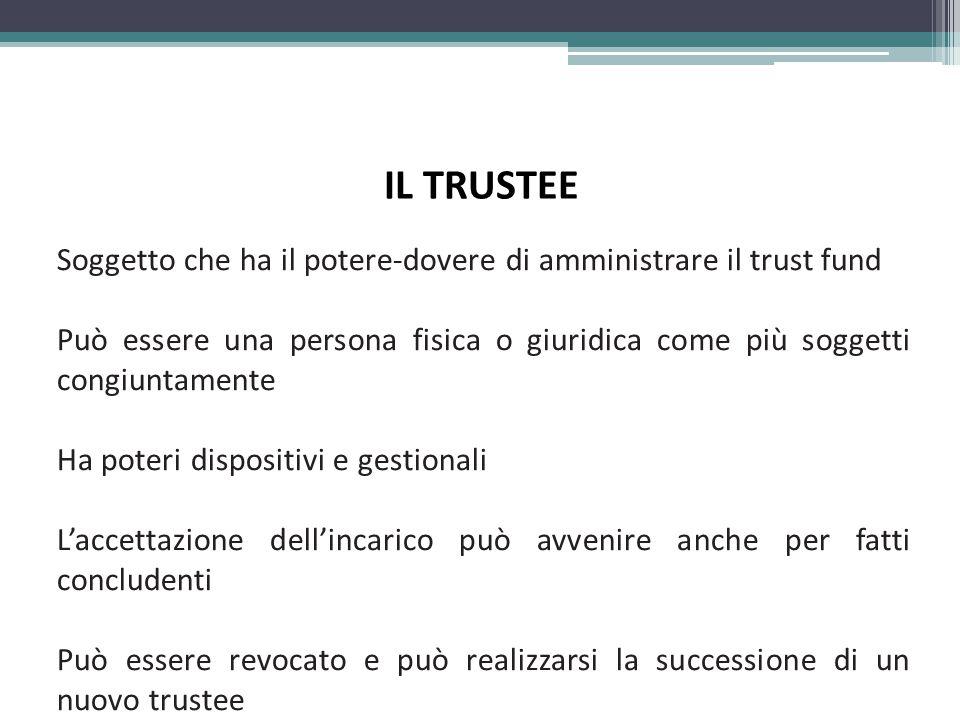 IL TRUSTEE Soggetto che ha il potere-dovere di amministrare il trust fund.