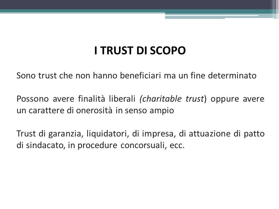I TRUST DI SCOPO Sono trust che non hanno beneficiari ma un fine determinato.