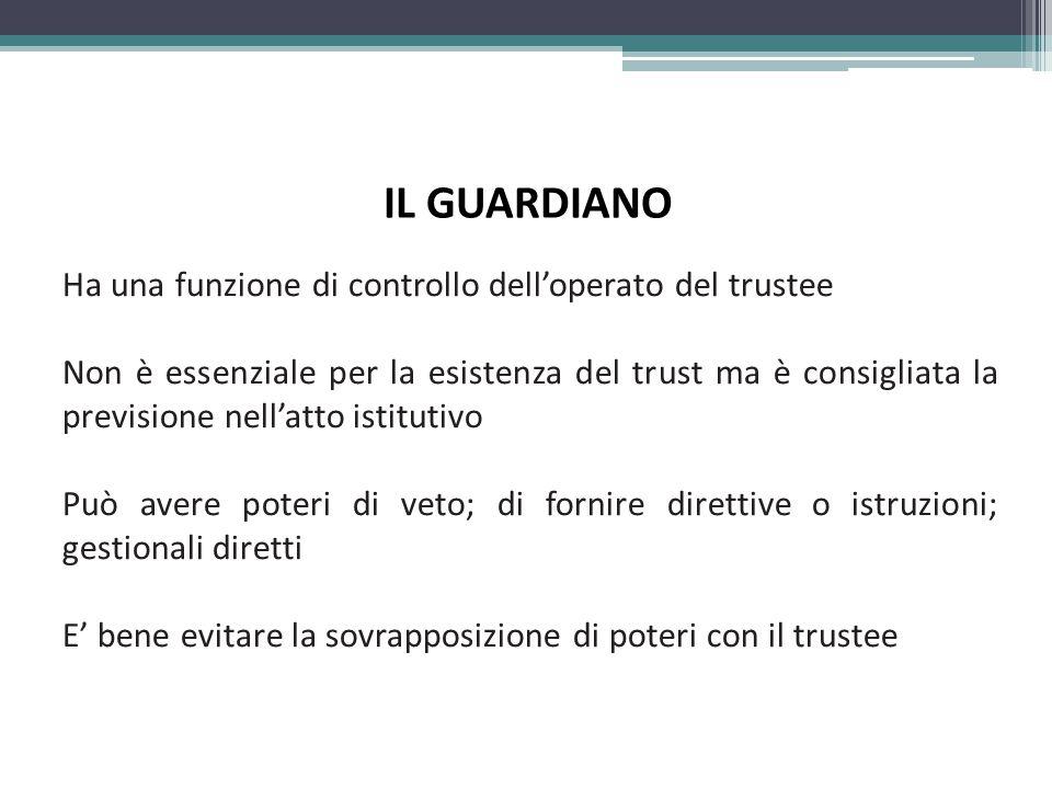 IL GUARDIANO Ha una funzione di controllo dell'operato del trustee