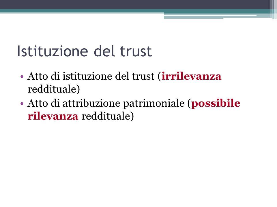 Istituzione del trust Atto di istituzione del trust (irrilevanza reddituale) Atto di attribuzione patrimoniale (possibile rilevanza reddituale)