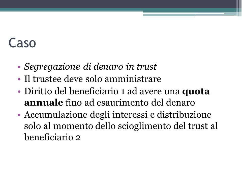 Caso Segregazione di denaro in trust Il trustee deve solo amministrare
