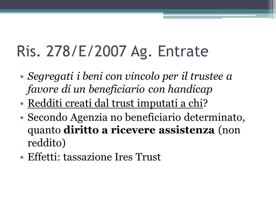 Ris. 278/E/2007 Ag. Entrate Segregati i beni con vincolo per il trustee a favore di un beneficiario con handicap.