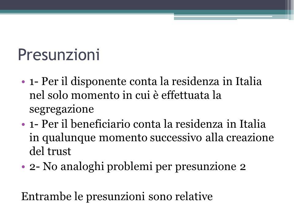 Presunzioni 1- Per il disponente conta la residenza in Italia nel solo momento in cui è effettuata la segregazione.