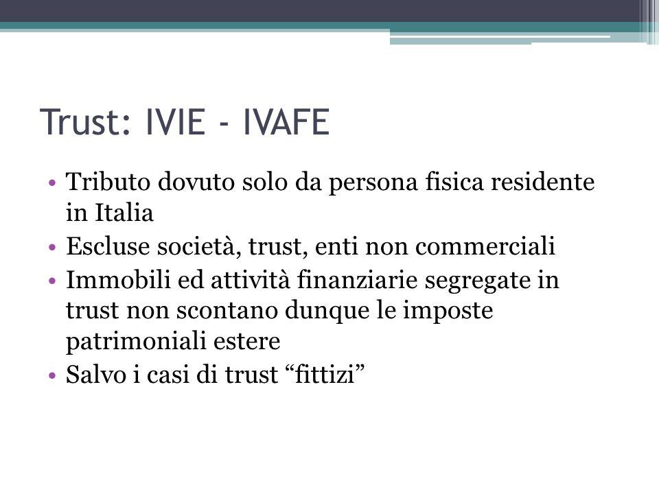 Trust: IVIE - IVAFE Tributo dovuto solo da persona fisica residente in Italia. Escluse società, trust, enti non commerciali.