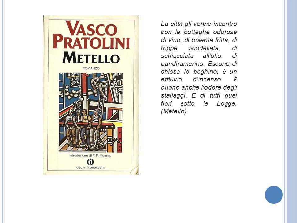 La città gli venne incontro con le botteghe odorose di vino, di polenta fritta, di trippa scodellata, di schiacciata all'olio, di pandiramerino.