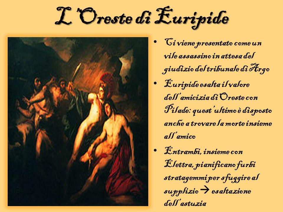 L'Oreste di Euripide Ci viene presentato come un vile assassino in attesa del giudizio del tribunale di Argo.