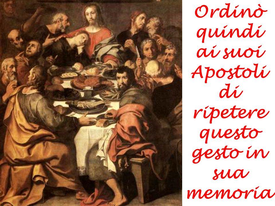 Ordinò quindi ai suoi Apostoli di ripetere questo gesto in sua memoria