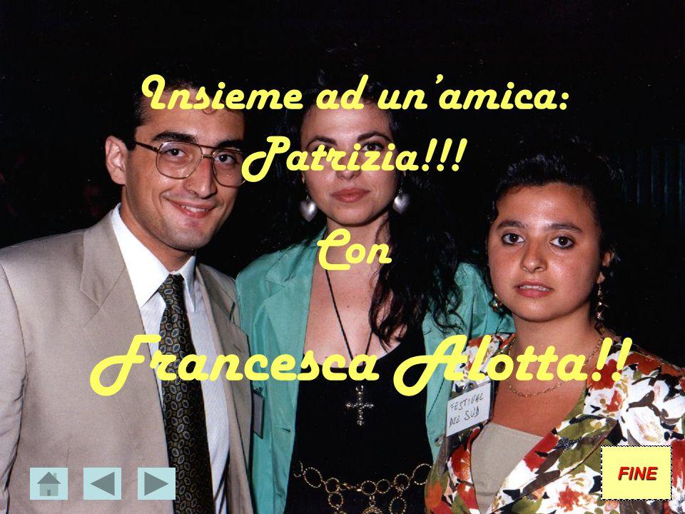 Insieme ad un'amica: Patrizia!!!