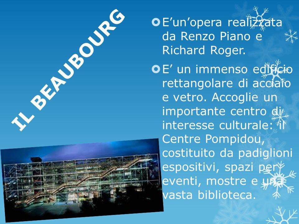 IL BEAUBOURG E'un'opera realizzata da Renzo Piano e Richard Roger.
