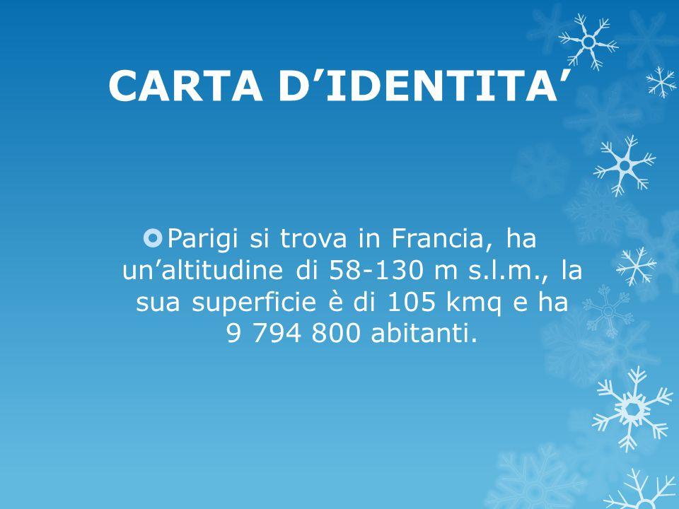 CARTA D'IDENTITA' Parigi si trova in Francia, ha un'altitudine di 58-130 m s.l.m., la sua superficie è di 105 kmq e ha 9 794 800 abitanti.