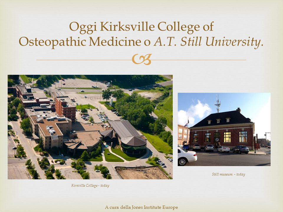 Oggi Kirksville College of Osteopathic Medicine o A. T