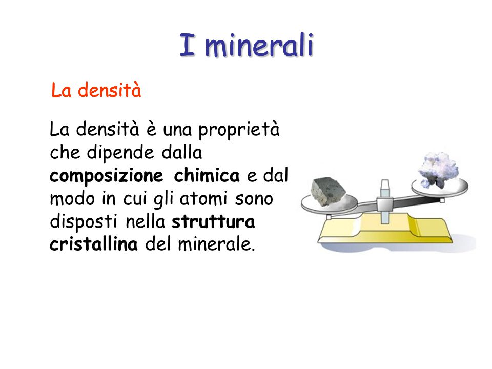 I minerali I minerali I minerali La densità La densità La densità
