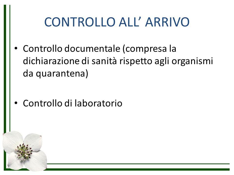 CONTROLLO ALL' ARRIVO Controllo documentale (compresa la dichiarazione di sanità rispetto agli organismi da quarantena)