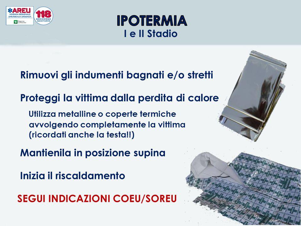 IPOTERMIA I e II Stadio Rimuovi gli indumenti bagnati e/o stretti