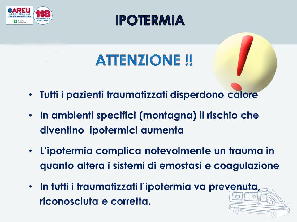 IPOTERMIA ATTENZIONE !! Tutti i pazienti traumatizzati disperdono calore.