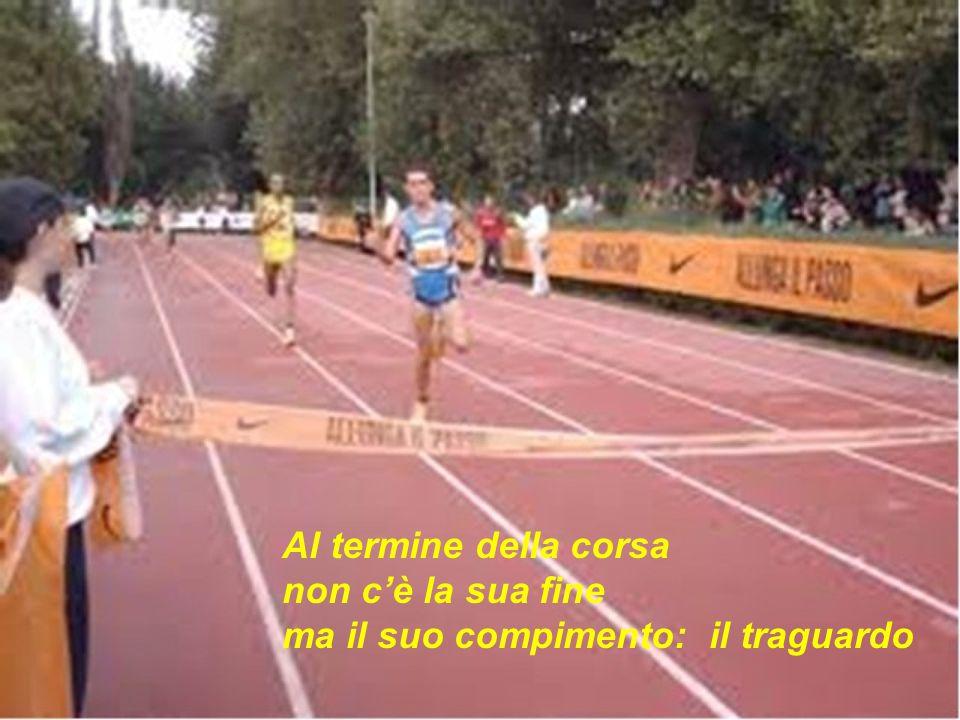 Al termine della corsa non c'è la sua fine ma il suo compimento: il traguardo