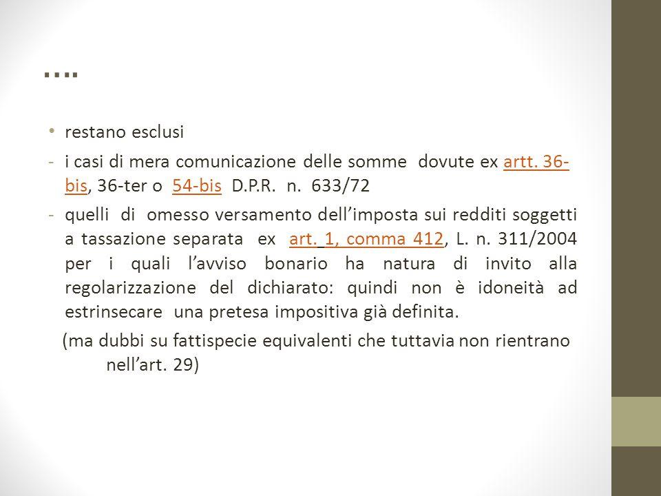 …. restano esclusi. i casi di mera comunicazione delle somme dovute ex artt. 36-bis, 36-ter o 54-bis D.P.R. n. 633/72.