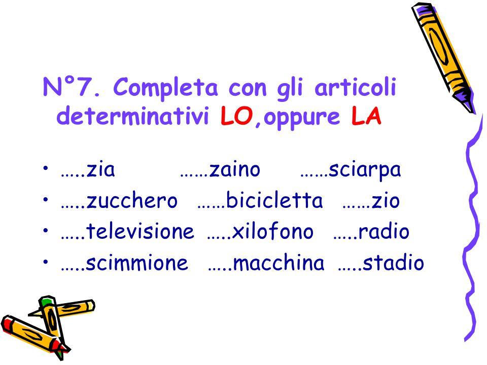 N°7. Completa con gli articoli determinativi LO,oppure LA