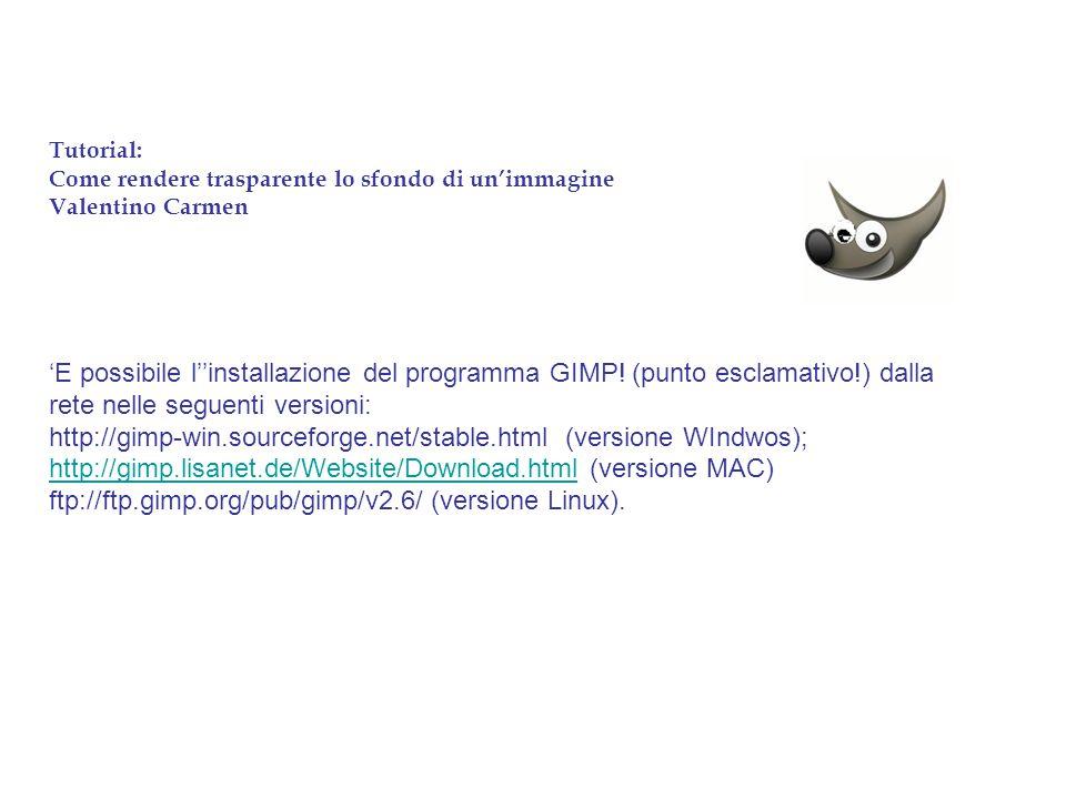 Tutorial: Come rendere trasparente lo sfondo di un'immagine Valentino Carmen 'E possibile l''installazione del programma GIMP.