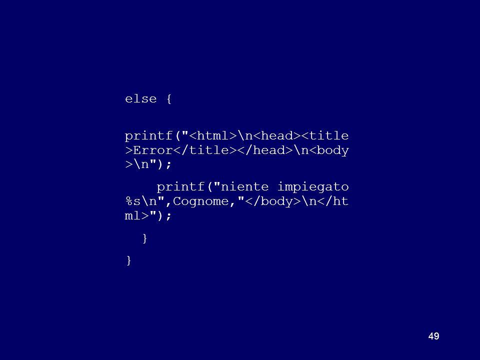 else { printf( <html>\n<head><title>Error</title></head>\n<body>\n ); printf( niente impiegato %s\n ,Cognome, </body>\n</html> );