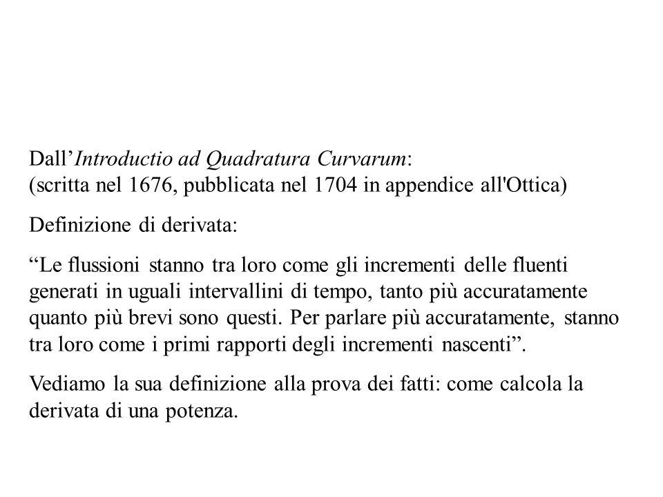 Dall'Introductio ad Quadratura Curvarum: (scritta nel 1676, pubblicata nel 1704 in appendice all Ottica)