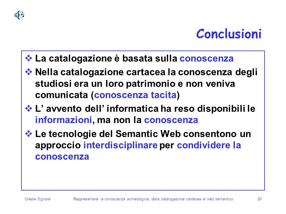 Conclusioni La catalogazione è basata sulla conoscenza