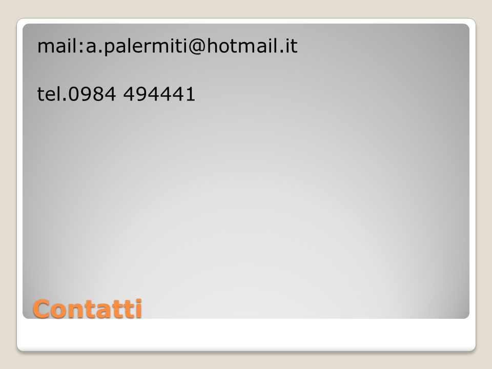 mail:a.palermiti@hotmail.it tel.0984 494441 Contatti